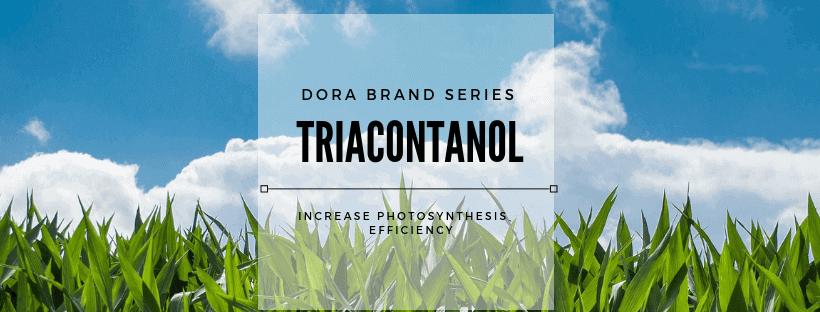 Dora Triacontanol products
